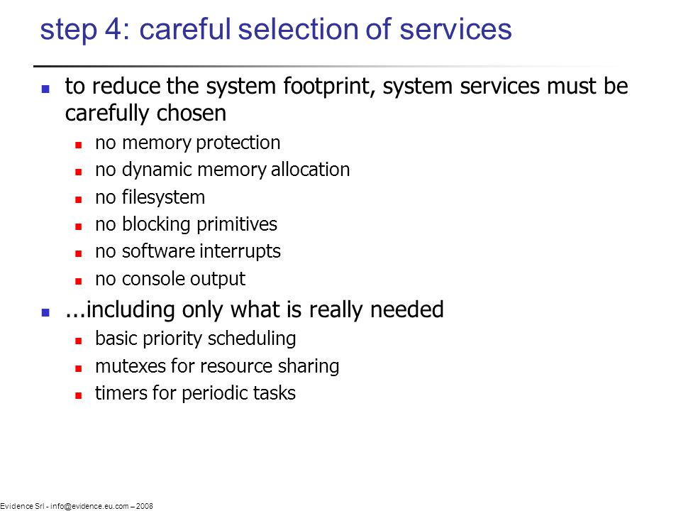 Evidence Srl - info@evidence.eu.com – 2008 step 4: careful selection of services to reduce the system footprint, system services must be carefully cho