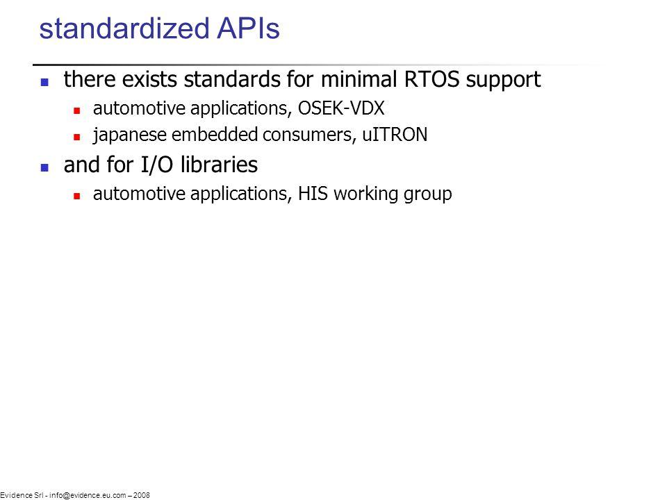Evidence Srl - info@evidence.eu.com – 2008 standardized APIs there exists standards for minimal RTOS support automotive applications, OSEK-VDX japanes