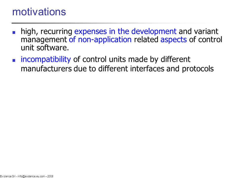 Evidence Srl - info@evidence.eu.com – 2008 motivations high, recurring expenses in the development and variant management of non-application related a