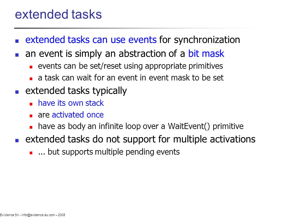 Evidence Srl - info@evidence.eu.com – 2008 extended tasks extended tasks can use events for synchronization an event is simply an abstraction of a bit