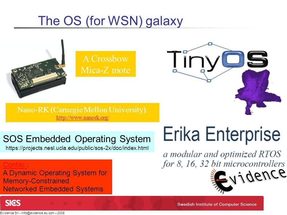 Evidence Srl - info@evidence.eu.com – 2008 A Crossbow Mica-Z mote The OS (for WSN) galaxy Nano-RK (Carnegie Mellon University): http://www.nanork.org/