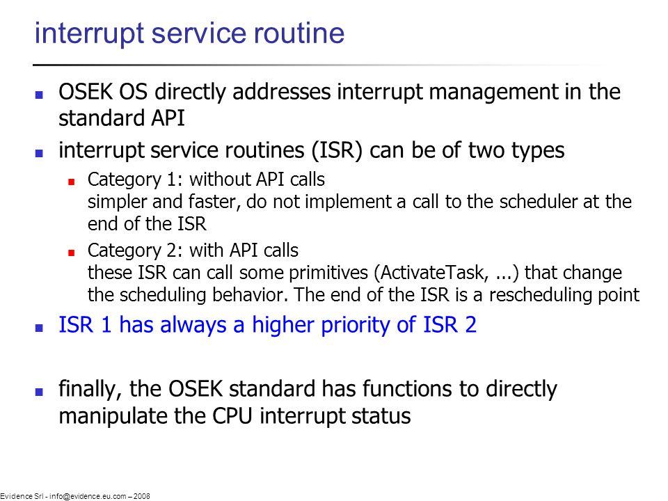 Evidence Srl - info@evidence.eu.com – 2008 interrupt service routine OSEK OS directly addresses interrupt management in the standard API interrupt ser