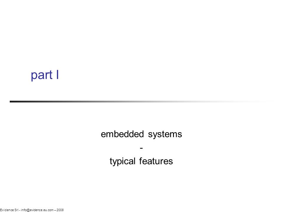 Evidence Srl - info@evidence.eu.com – 2008 part I embedded systems - typical features