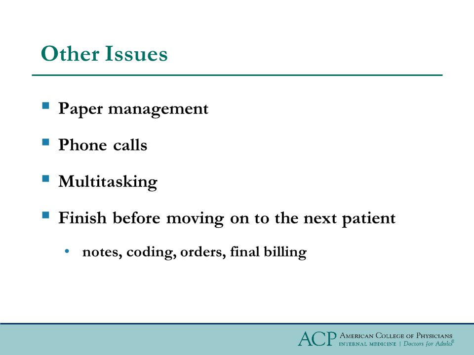 Other Issues Paper management Phone calls Multitasking Finish before moving on to the next patient notes, coding, orders, final billing