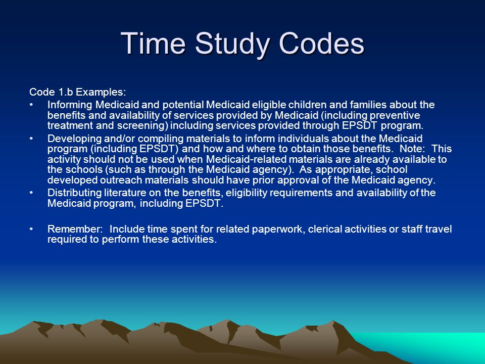 Time Study Codes Code 1.b Examples: Informing Medicaid and potential Medicaid eligible children and families about the benefits and availability of se
