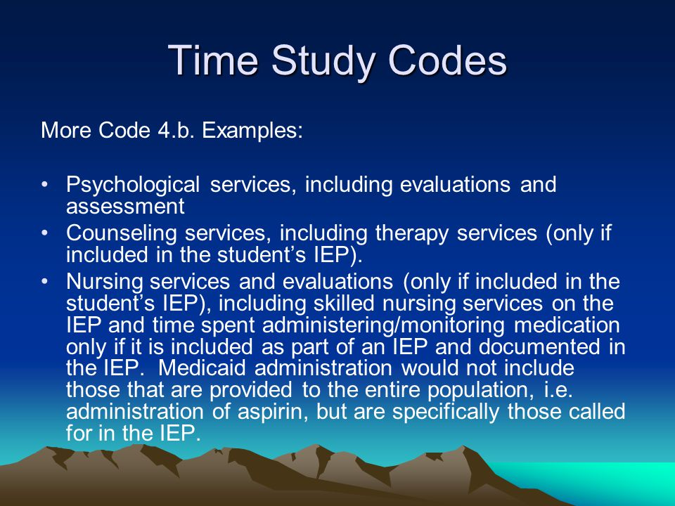Time Study Codes More Code 4.b. Examples: Psychological services, including evaluations and assessment Counseling services, including therapy services