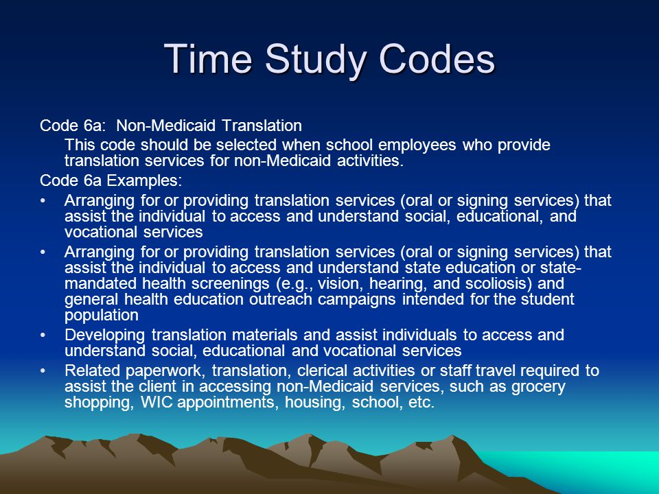 Time Study Codes Code 6a: Non-Medicaid Translation This code should be selected when school employees who provide translation services for non-Medicai