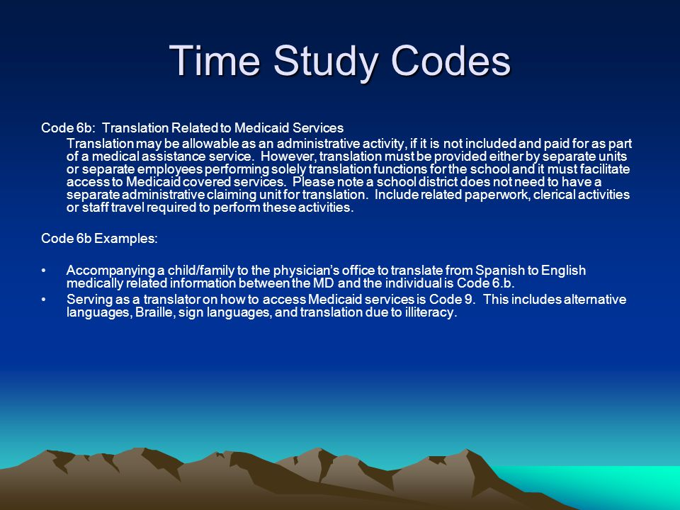 Time Study Codes Code 6b: Translation Related to Medicaid Services Translation may be allowable as an administrative activity, if it is not included a