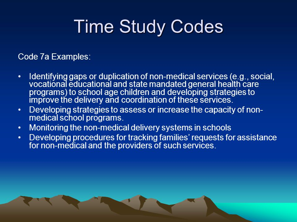 Time Study Codes Code 7a Examples: Identifying gaps or duplication of non-medical services (e.g., social, vocational educational and state mandated ge