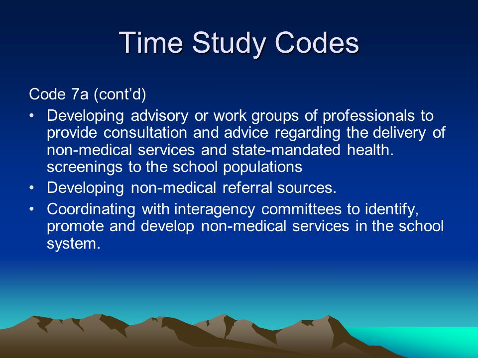 Time Study Codes Code 7a (contd) Developing advisory or work groups of professionals to provide consultation and advice regarding the delivery of non-