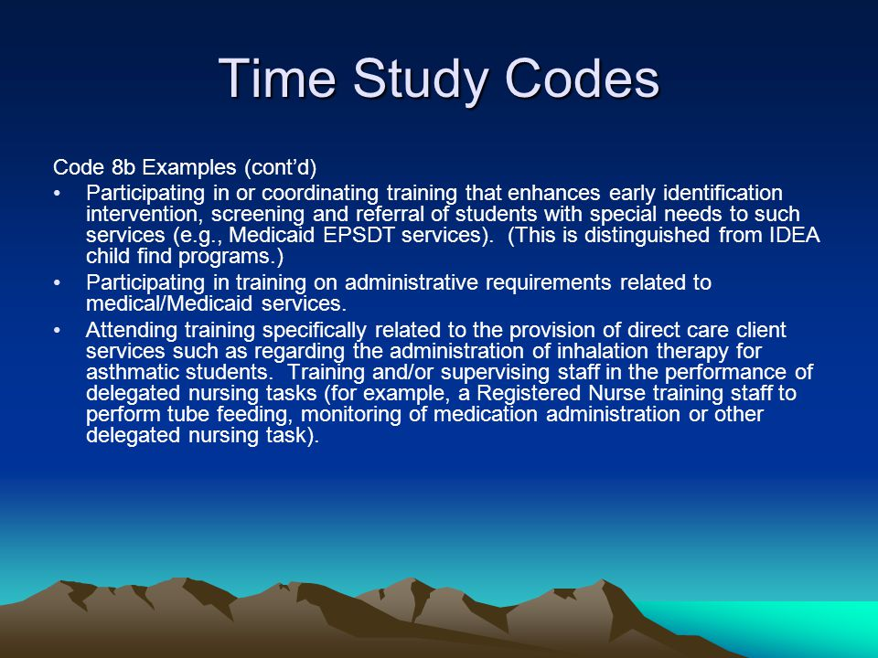 Time Study Codes Code 8b Examples (contd) Participating in or coordinating training that enhances early identification intervention, screening and ref