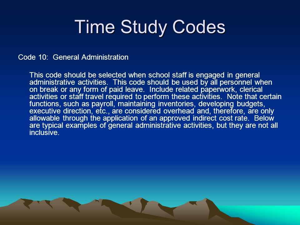 Time Study Codes Code 10: General Administration This code should be selected when school staff is engaged in general administrative activities. This