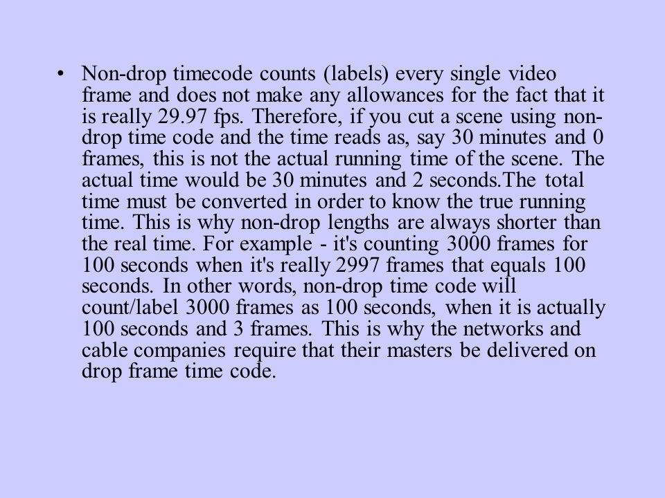 Drop Frame Rules Two frames of time code are dropped from the start of each minute.