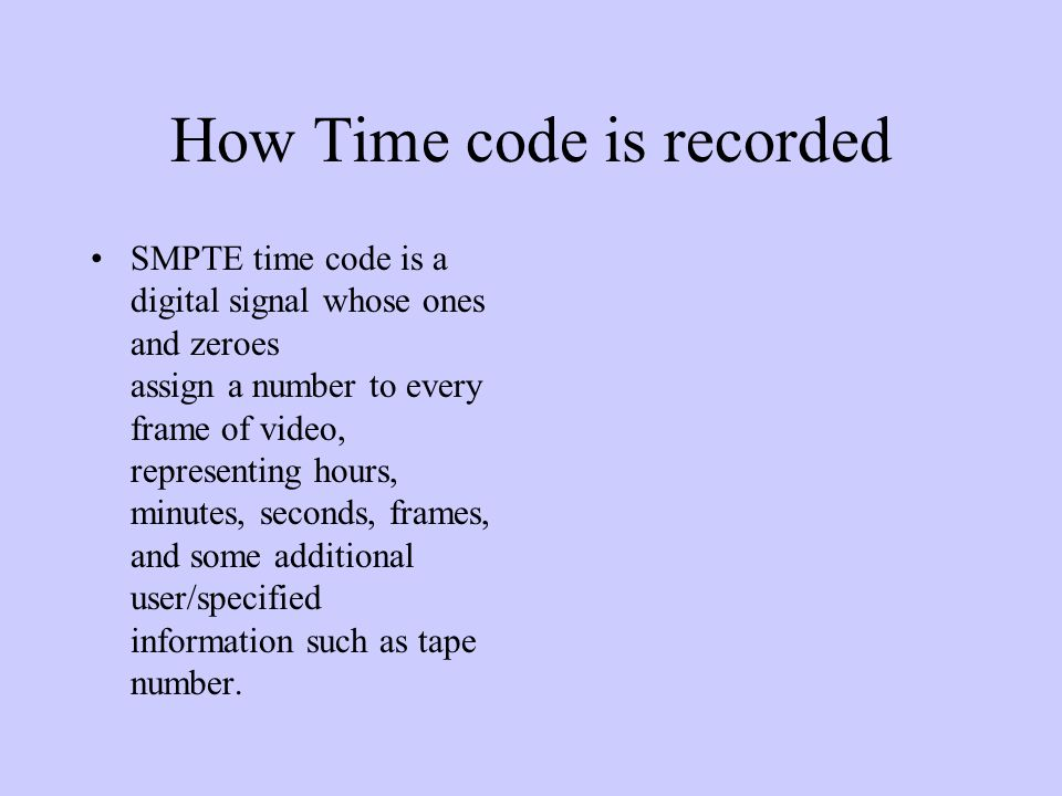 Other Advantages to Time Code E.D.L (window burns) No matter what machine you place your tape in the time code remains the same If you were using control track, removing one tape and putting in another would confuse the machine.