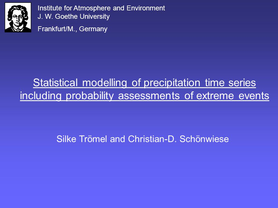 Statistical modelling of precipitation time series including probability assessments of extreme events Silke Trömel and Christian-D.