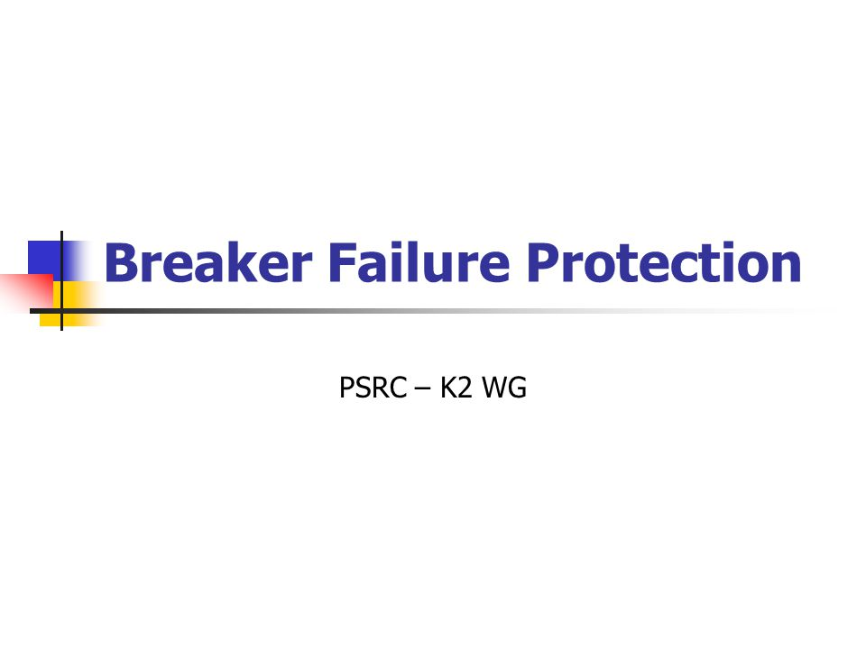 Breaker Failure Protection PSRC – K2 WG