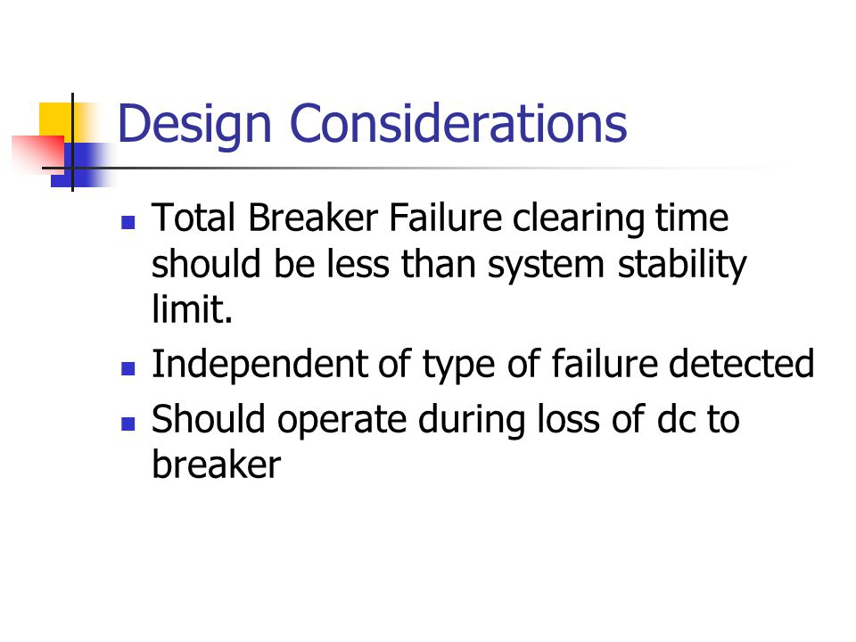 Design Considerations Total Breaker Failure clearing time should be less than system stability limit.