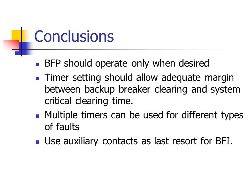 Conclusions BFP should operate only when desired Timer setting should allow adequate margin between backup breaker clearing and system critical clearing time.