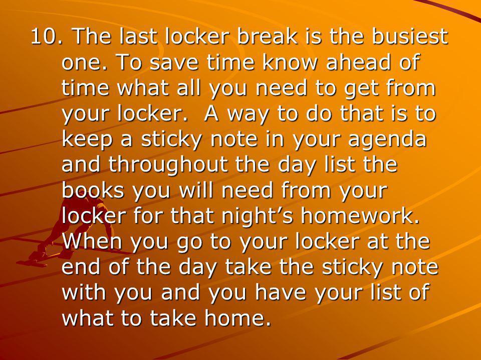 10. The last locker break is the busiest one.