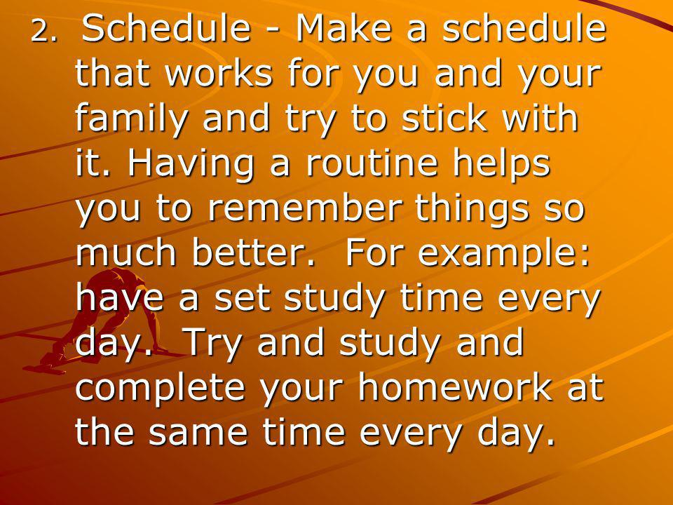 2. Schedule - Make a schedule that works for you and your family and try to stick with it.