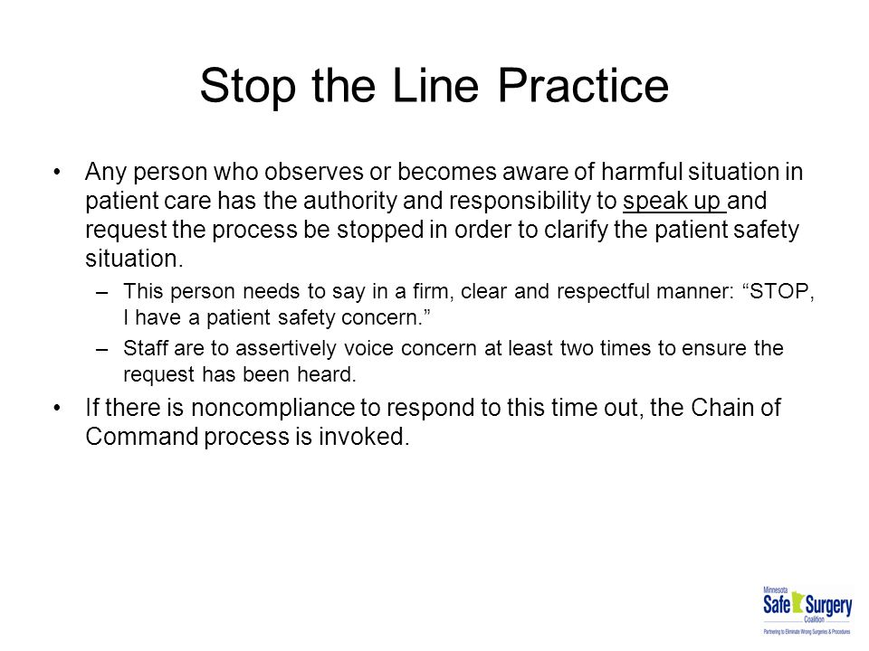 Stop the Line Practice Any person who observes or becomes aware of harmful situation in patient care has the authority and responsibility to speak up