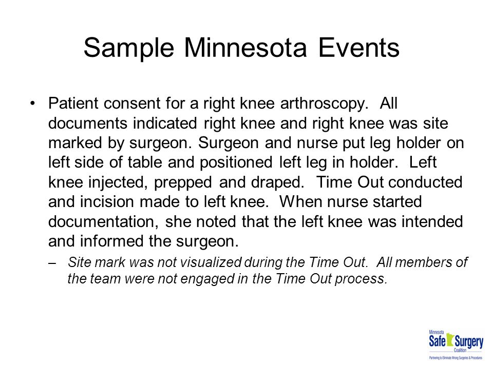 Sample Minnesota Events Patient consent for a right knee arthroscopy. All documents indicated right knee and right knee was site marked by surgeon. Su
