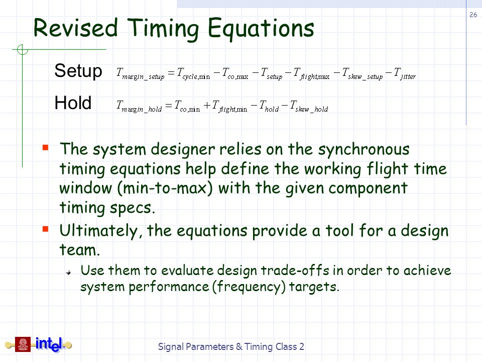26 Signal Parameters & Timing Class 2 Revised Timing Equations The system designer relies on the synchronous timing equations help define the working