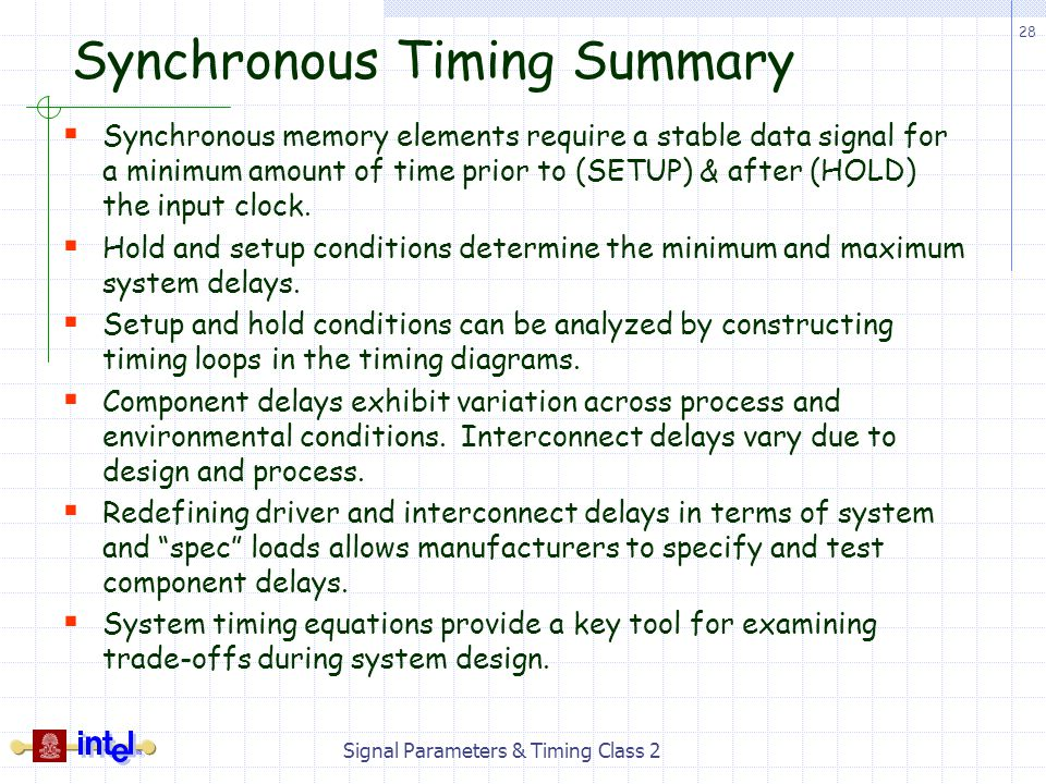 28 Signal Parameters & Timing Class 2 Synchronous Timing Summary Synchronous memory elements require a stable data signal for a minimum amount of time