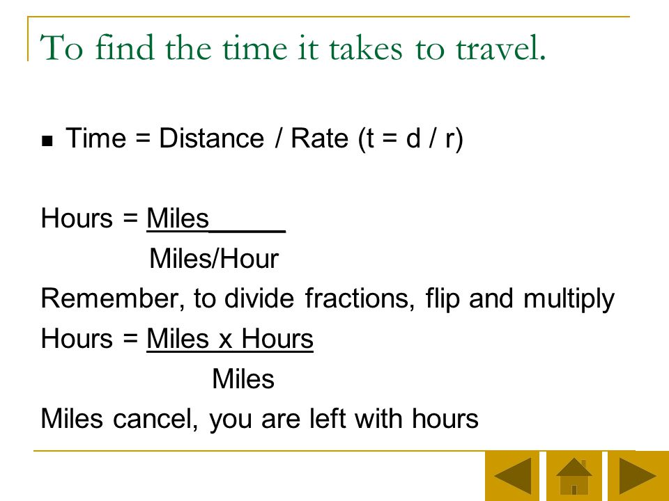 To find the rate of speed Rate = Distance / Time (r =d/ t) To find miles per hour, divide miles driven by the number of hours driven.