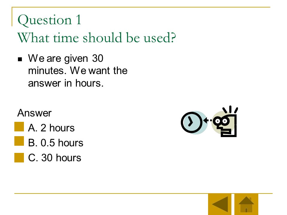 Step one Put in constant units Rate was given in miles per hour, so time must be in hours Remember, to convert minutes to hours, divide by 60