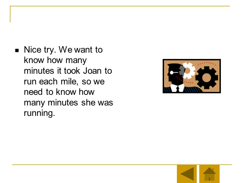 Question 1 The first step is to put everything in constant units. If it took Joan 2 hours, 24 minutes, and 52 seconds to run her race, and we are inte