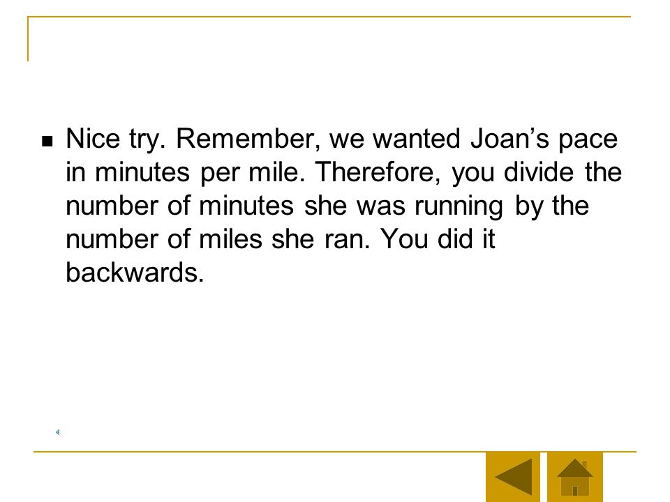 Question 3 What was Joans average pace per mile? Remember, she ran 26.22 miles in 144.87 minutes. 144.87/26.22 = 5.525, or 5 minutes 31 seconds per mi