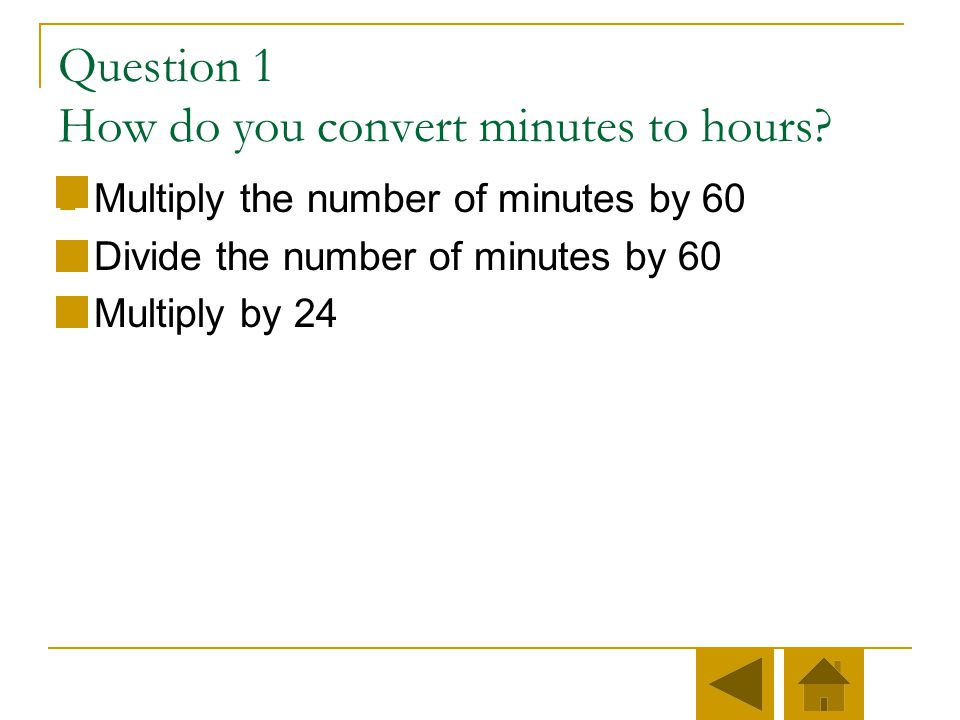 Step one First, we have to put everything in constant units. We are interested in miles per hour, so we need to convert minutes to hours.