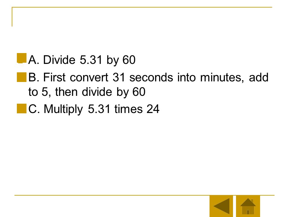 Question 2 Well done. There are 60 minutes in an hour, so you divide the number of minutes by 60. How do you convert 5 minutes and 31 seconds into hou
