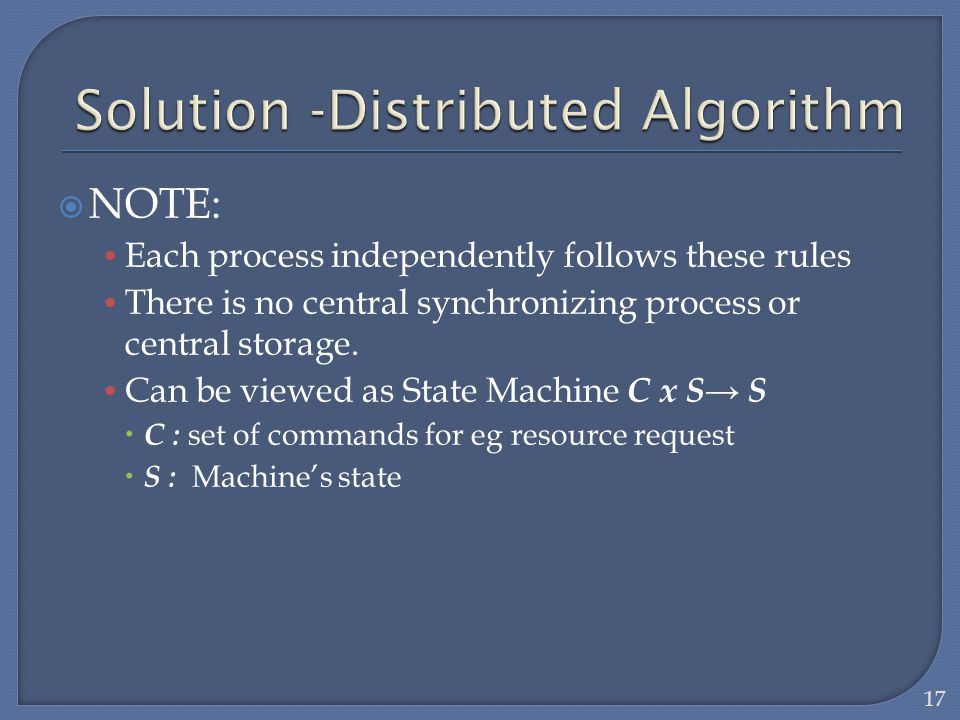 NOTE: Each process independently follows these rules There is no central synchronizing process or central storage. Can be viewed as State Machine C x