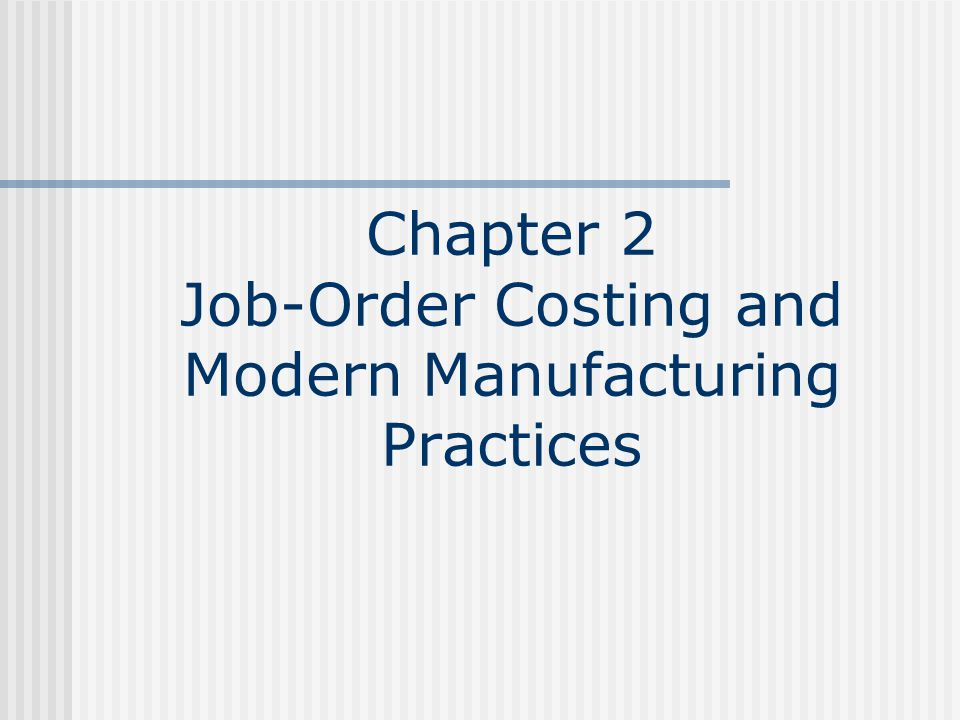 Chapter 2 Job-Order Costing and Modern Manufacturing Practices