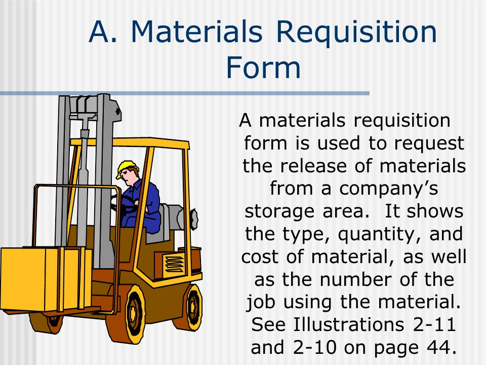 A. Materials Requisition Form A materials requisition form is used to request the release of materials from a companys storage area. It shows the type