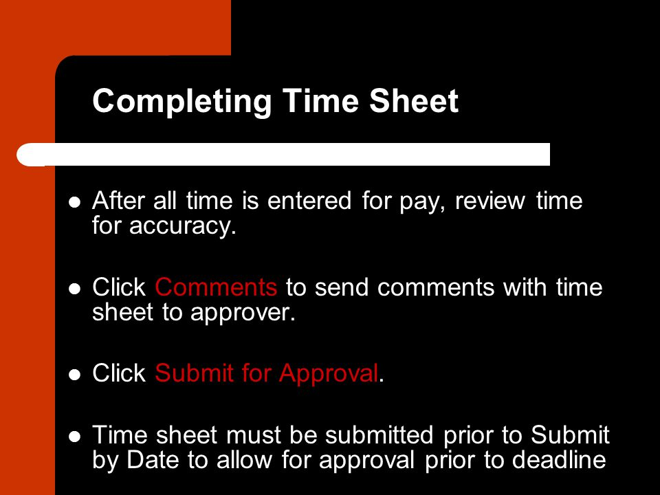 Completing Time Sheet After all time is entered for pay, review time for accuracy.