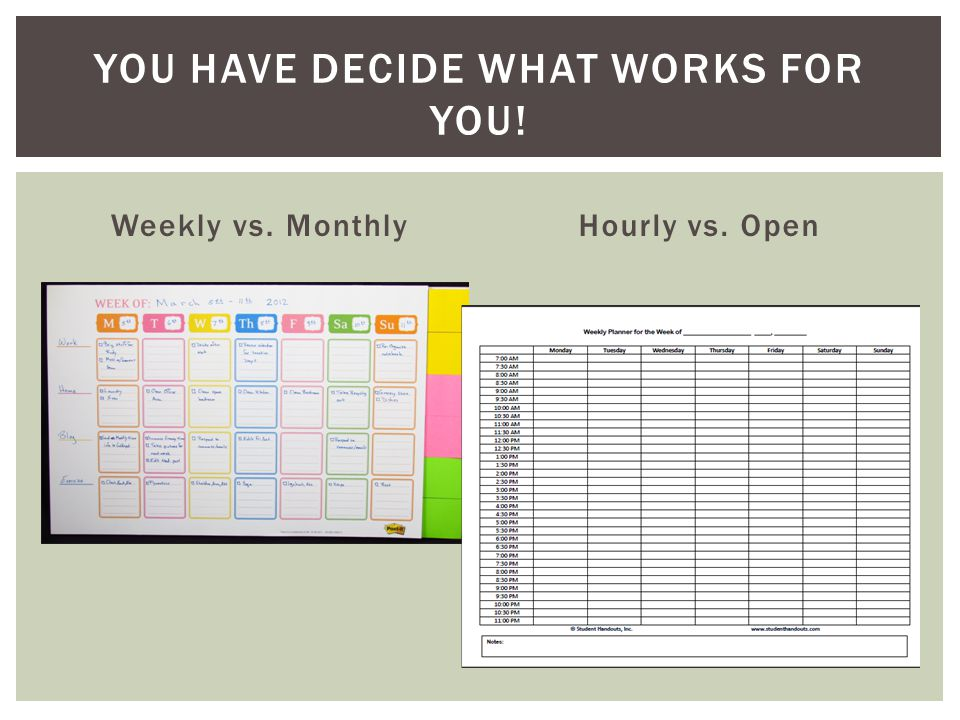 Weekly vs. MonthlyHourly vs. Open YOU HAVE DECIDE WHAT WORKS FOR YOU!