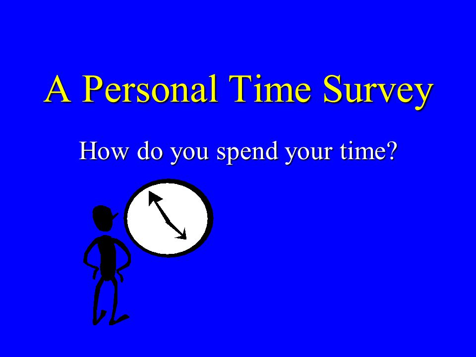 A Personal Time Survey How do you spend your time