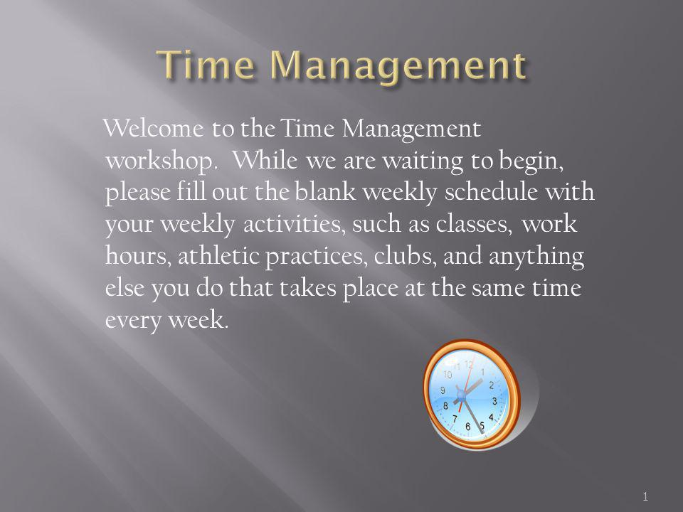 Time management skills will: 1.Help you set goals and identify the steps needed to achieve them.
