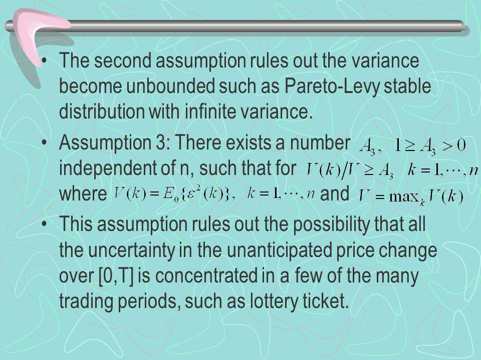 The second assumption rules out the variance become unbounded such as Pareto-Levy stable distribution with infinite variance.