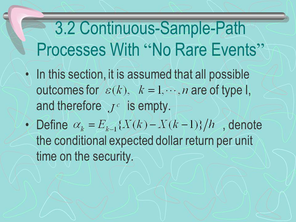 3.2 Continuous-Sample-Path Processes With No Rare Events In this section, it is assumed that all possible outcomes for are of type I, and therefore is empty.