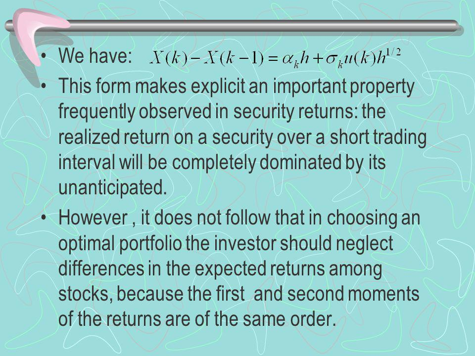 We have: This form makes explicit an important property frequently observed in security returns: the realized return on a security over a short trading interval will be completely dominated by its unanticipated.