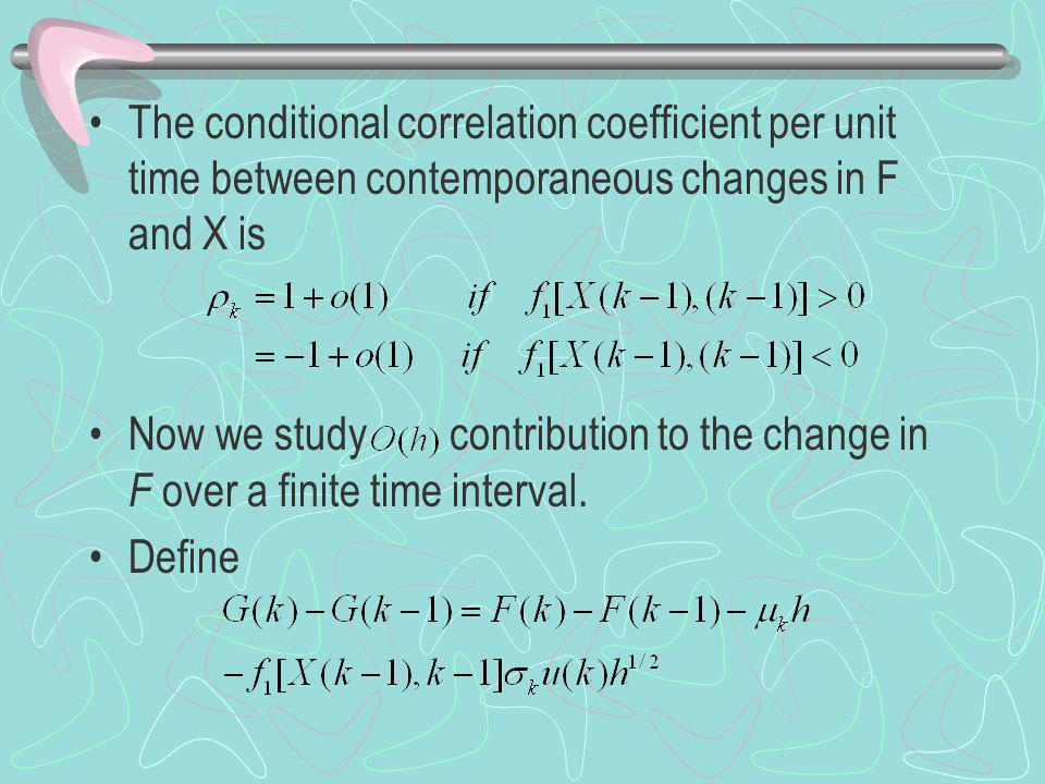 The conditional correlation coefficient per unit time between contemporaneous changes in F and X is Now we study contribution to the change in F over a finite time interval.