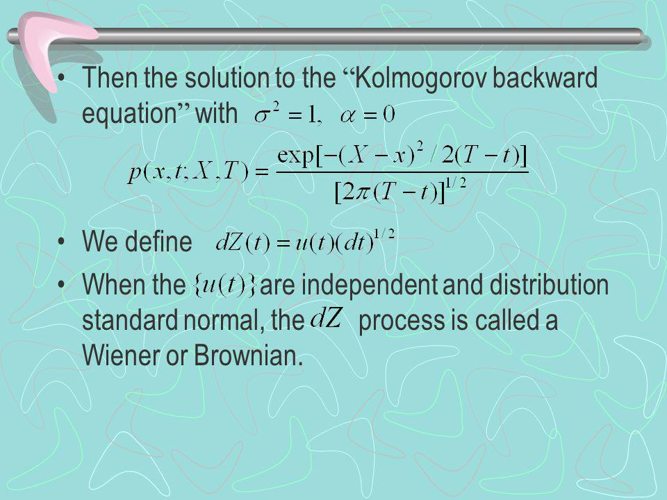 Then the solution to the Kolmogorov backward equation with We define When the are independent and distribution standard normal, the process is called a Wiener or Brownian.