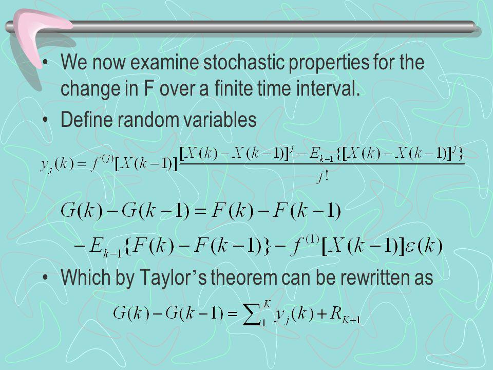 We now examine stochastic properties for the change in F over a finite time interval.