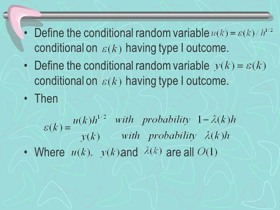 Define the conditional random variable conditional on having type I outcome. Then Where and are all