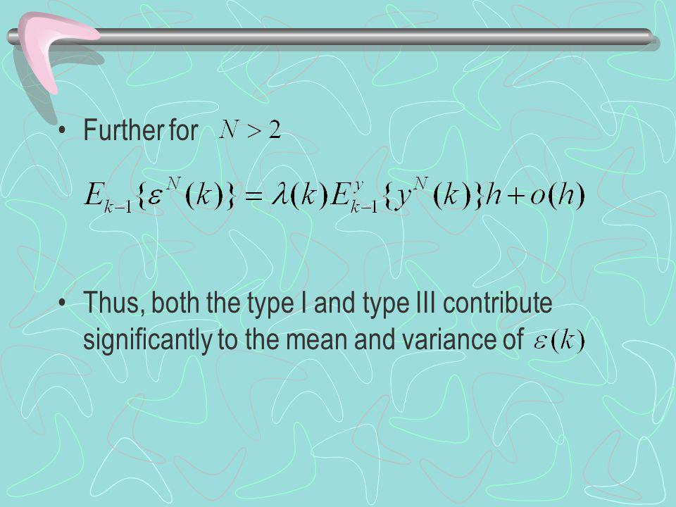 Further for Thus, both the type I and type III contribute significantly to the mean and variance of