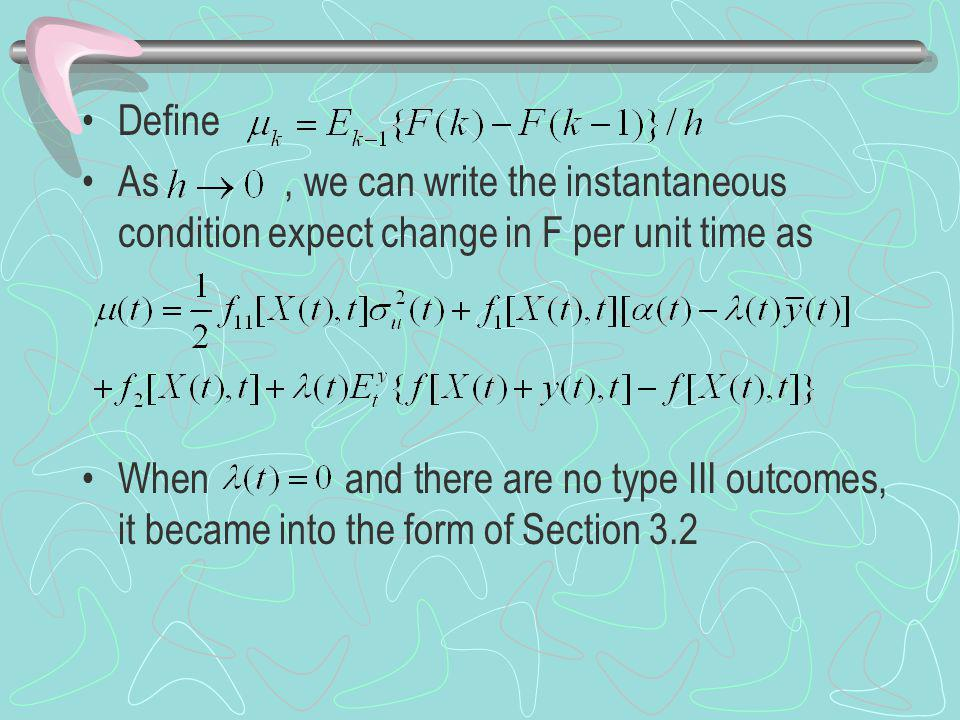 Define As, we can write the instantaneous condition expect change in F per unit time as When and there are no type III outcomes, it became into the form of Section 3.2